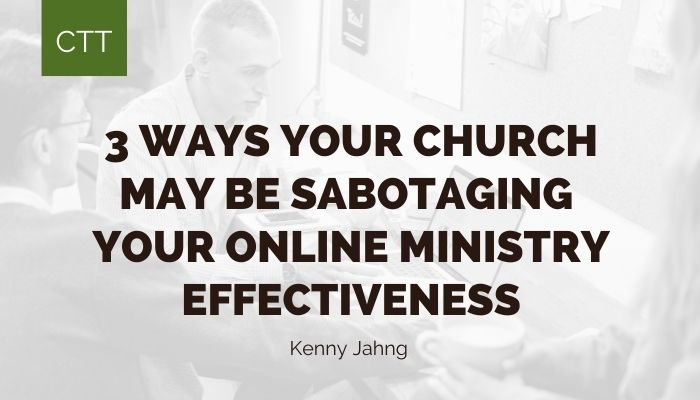 3 Ways Your Church May Be Sabotaging Your Online Ministry Effectiveness